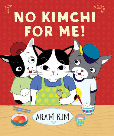 No Kimchi For Me! by Written & illustrated by Aram Kim