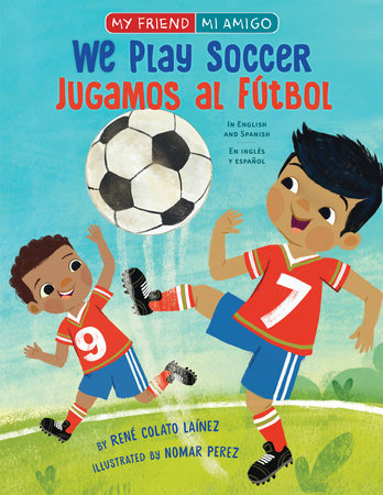 We Play Soccer by Rene Colato Lainez