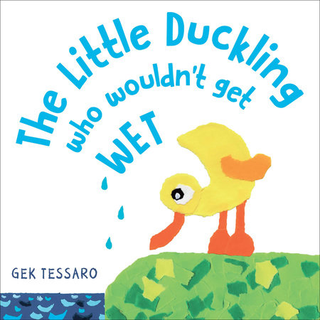 The Little Duckling Who Wouldn't Get Wet by Gek Tessaro