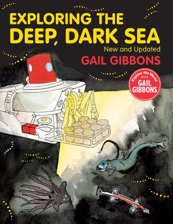 Exploring the Deep, Dark Sea by Gail Gibbons