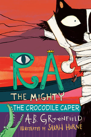 Ra the Mighty: The Crocodile Caper by By A.B. Greenfield, illustrated by Sarah Horne