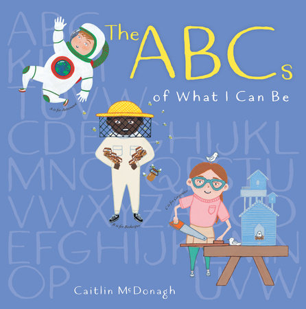 The ABCs of What I Can Be by Caitlin McDonagh