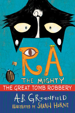 Ra the Mighty: The Great Tomb Robbery by By A.B. Greenfield, illustrated by Sarah Horne