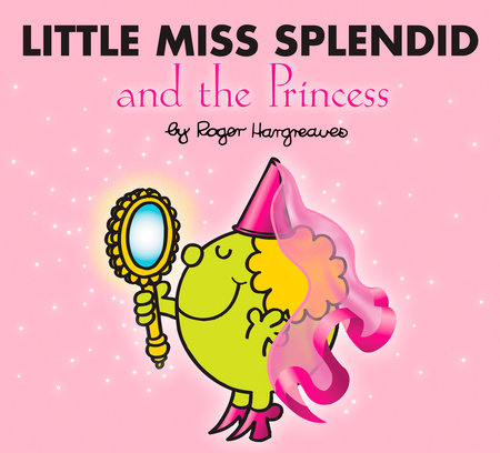 Little Miss Splendid and the Princess by Roger Hargreaves