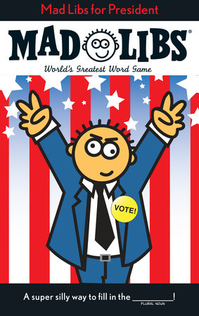 Mad Libs for President by Roger Price and Leonard Stern