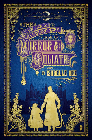 The Singular & Extraordinary Tale of Mirror & Goliath by Ishbelle Bee
