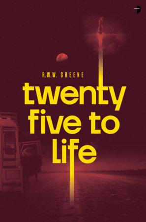Twenty-Five to Life by R.W.W. Greene