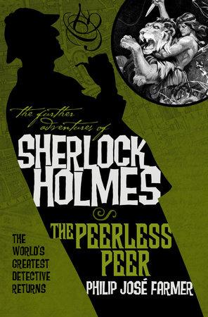 The Further Adventures of Sherlock Holmes: The Peerless Peer by Philip Jose Farmer