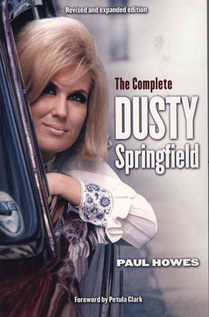 The Complete Dusty Springfield by Paul Howes
