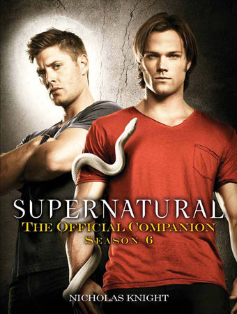 Supernatural: The Official Companion Season 6 by Nicholas Knight