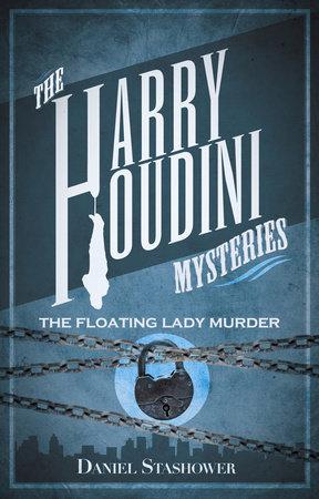 Harry Houdini Mysteries: The Floating Lady Murder by Daniel Stashower