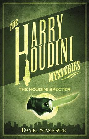 Harry Houdini Mysteries: The Houdini Specter by Daniel Stashower