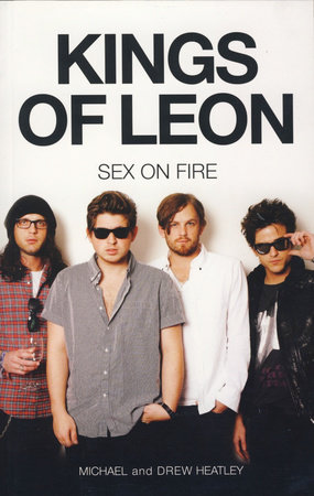 The Kings of Leon: Sex On Fire (New Edition) by Michael Heatley