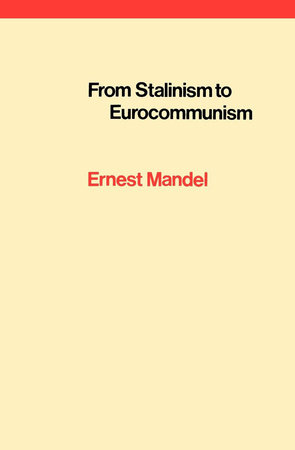 From Stalinism to Eurocommunism by Ernest Mandel