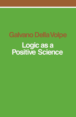 Logic as a Positive Science by Galvano Della Volpe