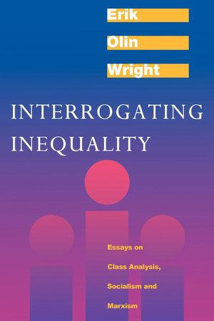 Interrogating Inequality by Erik Olin Wright