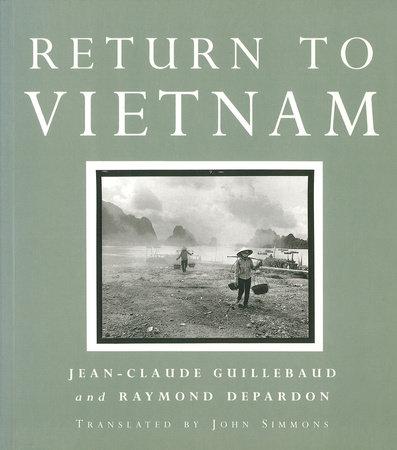 Return to Vietnam by Jean-Claude Guillebaud and Raymond Depardon