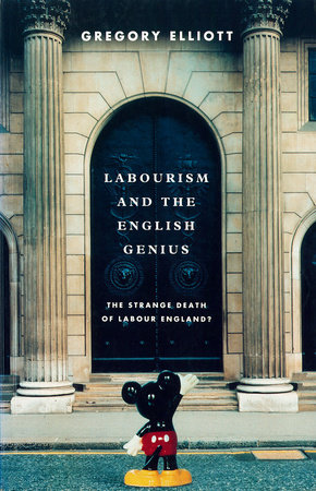 Labourism and the English Genius by Gregory Elliott