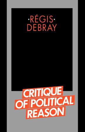 Critique of Political Reason by Regis Debray