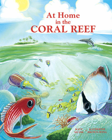 At Home in the Coral Reef by Katy Muzik