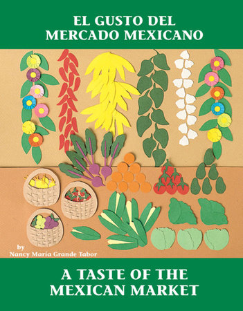 El Gusto del mercado mexicano / A Taste of the Mexican Market by Nancy Maria Grande Tabor