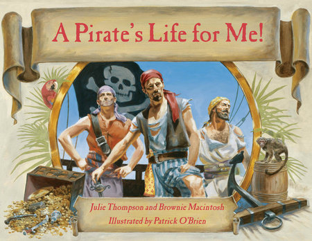 A Pirate's Life for Me by Brownie Macintosh and Julie Thompson