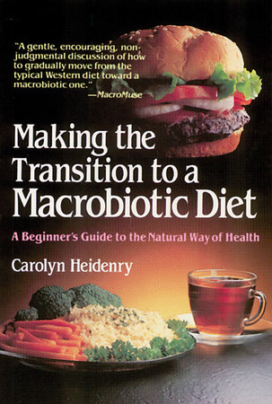 Making the Transition to a Macrobiotic Diet by Carolyn Heidenry