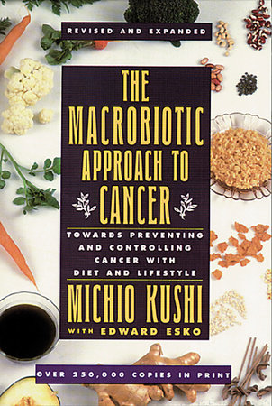 The Macrobiotic Approach to Cancer by Kushi Michio