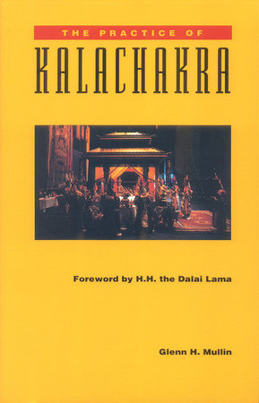 The Practice of Kalachakra by Glenn H. Mullin