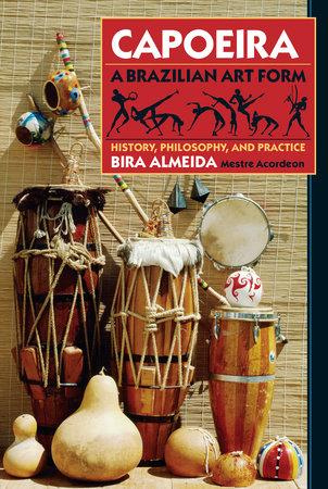 Capoeira: A Brazilian Art Form by Bira Almeida