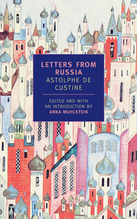 Letters from Russia by Astolphe de Custine