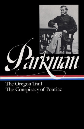 Francis Parkman: The Oregon Trail, The Conspiracy of Pontiac (LOA #53) by Francis Parkman
