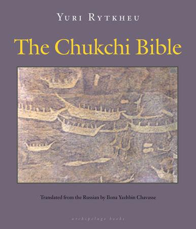 The Chukchi Bible by Yuri Rytkheu