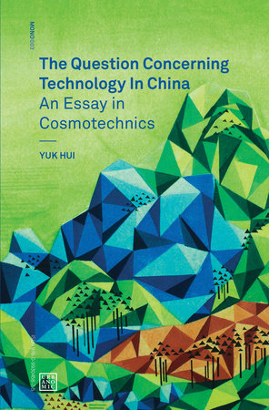 The Question Concerning Technology in China by Yuk Hui