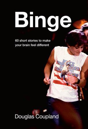 Binge by Douglas Coupland
