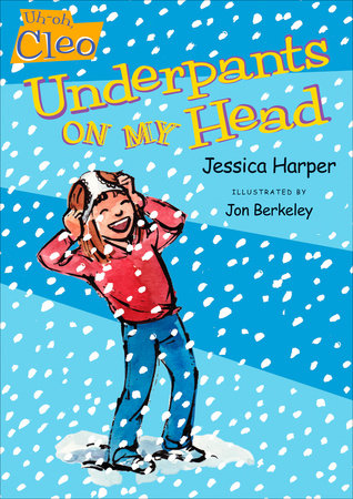 Uh-oh, Cleo: Underpants on My Head by Jessica Harper; Illustrated by Jon Berkeley