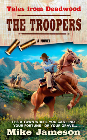 Tales from Deadwood: The Troopers by Mike Jameson