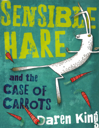 Sensible Hare and the Case of Carrots by Daren King