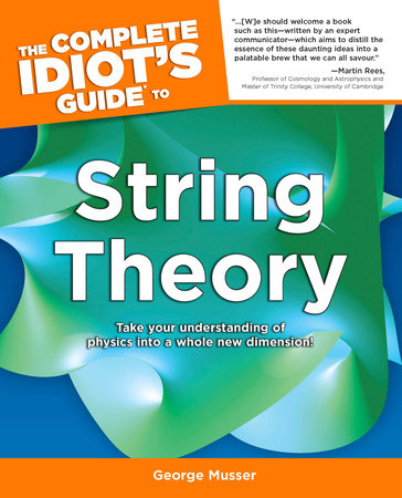 The Complete Idiot's Guide to String Theory by George Musser
