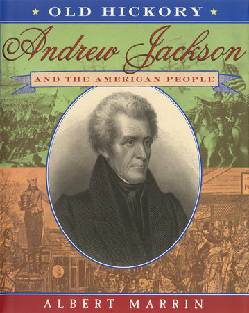 Old Hickory:Andrew Jackson and the American People by Albert Marrin