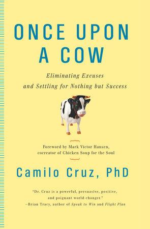 Once Upon a Cow by Camilo Cruz Ph.D