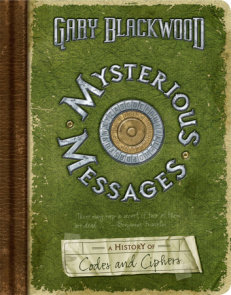 Mysterious Messages: A History of Codes and Ciphers