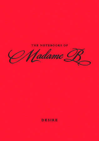The Notebooks of Madame B: Desire by Madame B