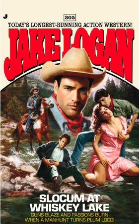 Slocum 305: Slocum at Whiskey Lake by Jake Logan