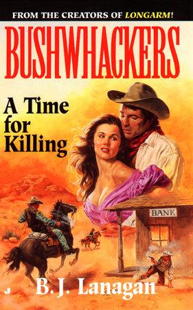 Bushwhackers 07: A Time for Killing by B. J. Lanagan