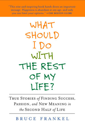 What Should I Do With the Rest of My Life? by Bruce Frankel