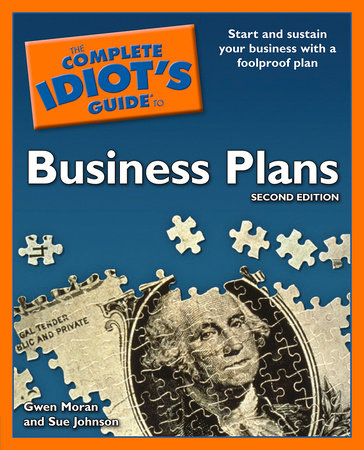 The Complete Idiot's Guide to Business Plans, 2nd Edition by Gwen Moran and Sue Johnson