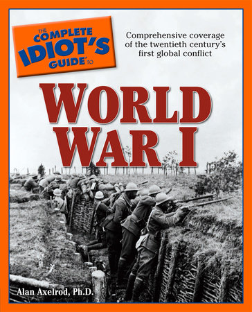 The Complete Idiot's Guide to World War I by Alan Axelrod, Ph.D.