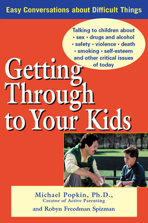 Getting Through to Your Kids by Michael H. Popkin and Robyn Freedman Spizman