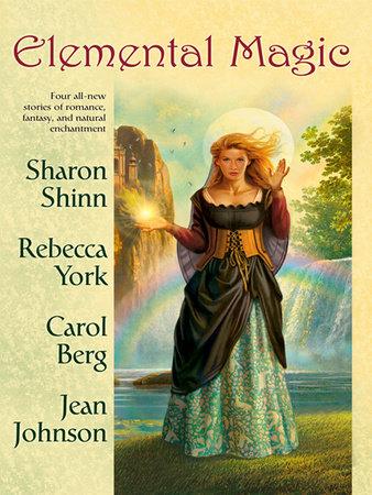 Elemental Magic by Sharon Shinn, Rebecca York, Carol Berg and Jean Johnson